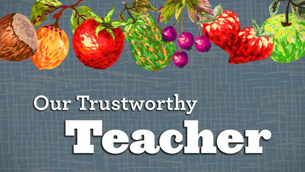 Our Trustworthy Teacher
