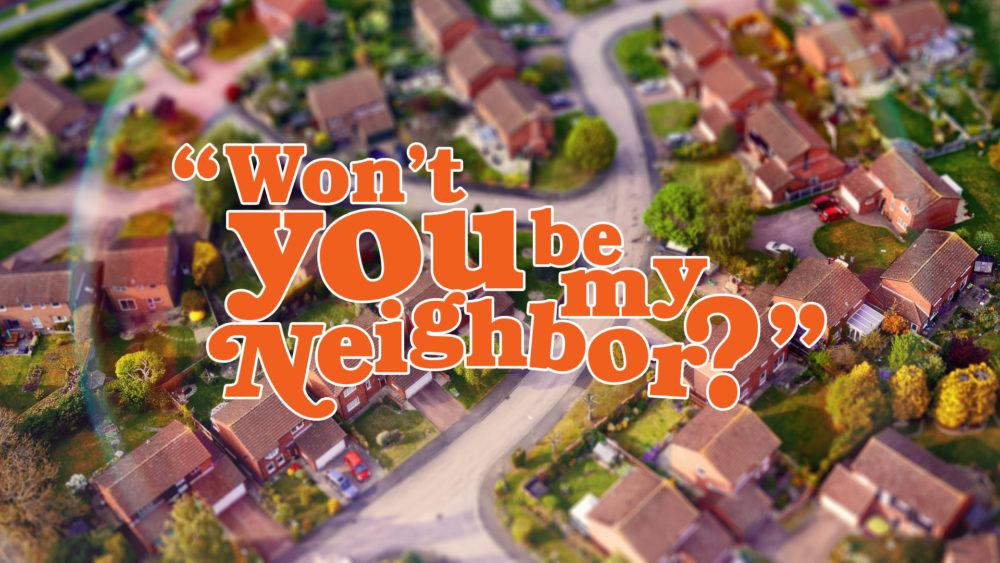 Won\'t You Be My Neighbor