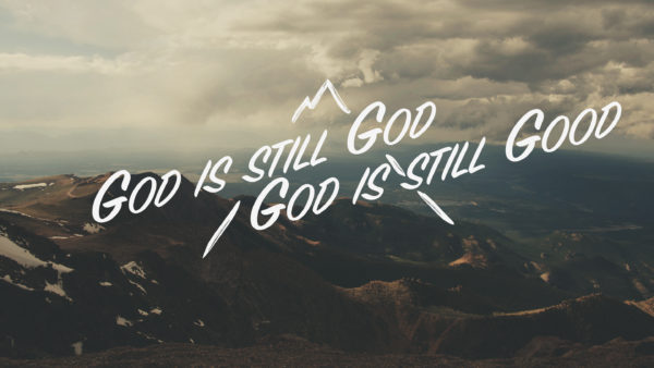 God is Still God, God is Still Good